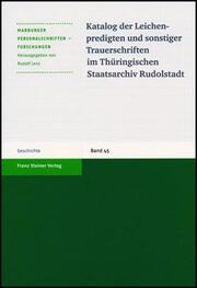 Katalog der Leichenpredigten und sonstiger Trauerschriften im Thüringischen Staatsarchiv Rudolstadt