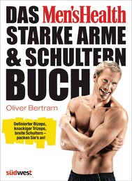 Das Men's Health starke Arme- & Schultern-Buch