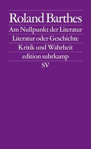 Am Nullpunkt der Literatur/Literatur oder Geschichte/Kritik und Wahrheit