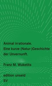 Animal irrationale - Eine kurze (Natur-)Geschichte der Unvernunft