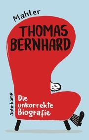 Thomas Bernhard - Die unkorrekte Biografie