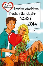 Freche Mädchen, freches Schuljahr 2013/2014
