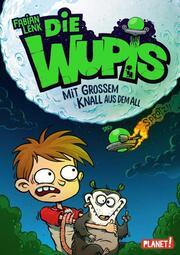 Die Wupis - Mit großem Knall aus dem All