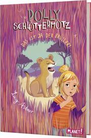 Polly Schlottermotz - Das ist ja der Brüller!