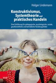 Konstruktivismus, Systemtheorie und praktisches Handeln
