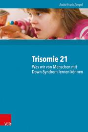 Trisomie 21 - Was wir von Menschen mit Down-Syndrom lernen können