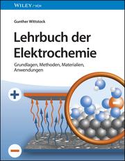 Lehrbuch der Elektrochemie: Grundlagen, Methoden, Materialien, Anwendungen