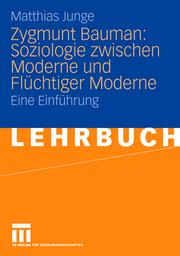 Zygmunt Baumann: Soziologie zwischen Moderne und Flüchtiger Moderne