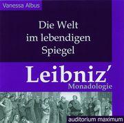 Die Welt im lebendigen Spiegel. Leibniz'Monadologie