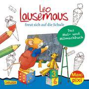 Leo Lausemaus freut sich auf die Schule: Das Mal- und Mitmachbuch