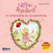 Rosa Rosenherz: Im Zauberschloss der Herzenswünsche
