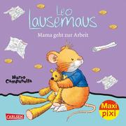 Leo Lausemaus: Mama geht zur Arbeit