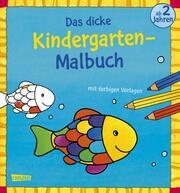 Das dicke Kindergarten-Malbuch mit farbigen Vorlagen