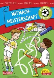 Mitmach-Meisterschaft: Spielen, Malen, Raten wie die Weltmeister!