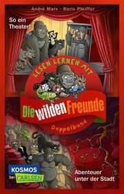 Die wilden Freunde: Abenteuer unter der Stadt/So ein Theater!