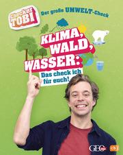 Checker Tobi - Der große Umwelt-Check: Klima, Wald, Wasser: Das check ich für euch!