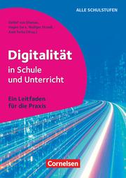 Digitalität in Schule und Unterricht - Ein Leitfaden für die Praxis