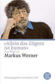 'Allein das Zögern ist human'