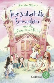 Vier zauberhafte Schwestern und das Geheimnis der Türme