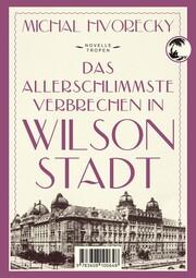 Das allerschlimmste Verbrechen in Wilsonstadt - Cover