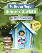 So lieben Vögel deinen Garten
