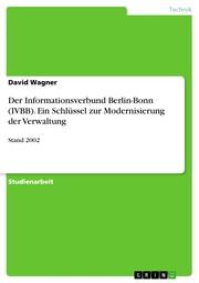 Der Informationsverbund Berlin-Bonn (IVBB). Ein Schlüssel zur Modernisierung der Verwaltung