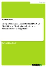 Interpretation des Gedichtes HYMNE A LA BEAUTE von Charles Beaudelaire / Le romantisme de George Sand
