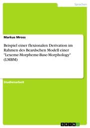 Beispiel einer flexionalen Derivation im Rahmen des Beardschen Modell einer 'Lexeme-Morpheme-Base-Morphology' (LMBM)