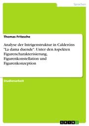 Analyse der Intrigenstruktur in Calderóns 'La dama duende'. Unter den Aspekten Figurencharakterisierung, Figurenkonstellation und Figurenkonzeption