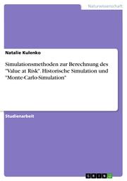 Simulationsmethoden zur Berechnung des 'Value at Risk'. Historische Simulation und 'Monte-Carlo-Simulation'