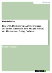 Fjodor M. Dostojewski: Aufzeichnungen aus einem Totenhaus. Eine Analyse anhand der Theorie von Erving Goffman