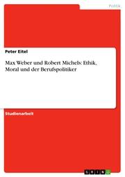 Max Weber und Robert Michels: Ethik, Moral und der Berufspolitiker