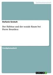 Der Habitus und der soziale Raum bei Pierre Bourdieu