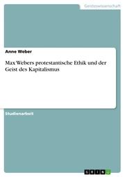 Max Webers protestantische Ethik und der Geist des Kapitalismus
