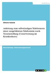 Anleitung zum selbständigen Telefonieren einer ausgebildeten Telefonistin nach Neueinstellung (Unterweisung im Krankenhaus)