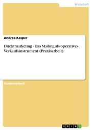 Direktmarketing - Das Mailing als operatives Verkaufsinstrument (Praxisarbeit)