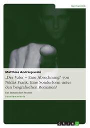 'Der Vater - Eine Abrechnung' von Niklas Frank.Eine Sonderform unter den biografischen Romanen?