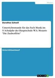 Unterrichtsentwurf für Musik, 9.Schuljahr: W. A. Mozarts 'Die Zauberflöte'
