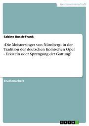 'Die Meistersinger von Nürnberg' in der Tradition der deutschen Komischen Oper - Eckstein oder Sprengung der Gattung?