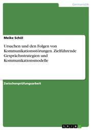 Kommunikationsmodelle - Grundlagen, Gesprächsstrategien, Konflikte und die Recherche im Internet