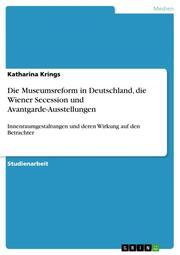 Die Museumsreform in Deutschland, die Wiener Secession und Avantgarde-Ausstellungen