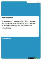 Trainspotting can never be a film! - Analyse der Erzählstruktur des Films und Romans in ihrer Bedeutung zur Tiefenstruktur Umsetzung