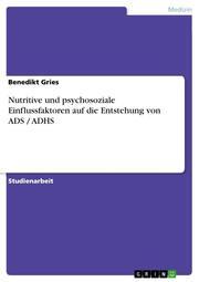 Nutritive und psychosoziale Einflussfaktoren auf die Entstehung von ADS/ADHS