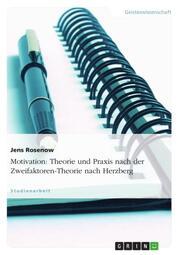 Von der Motivationstheorie zur Motivationspraxis mit Schwerpunkt auf der Zweifaktoren-Theorie nach Herzberg