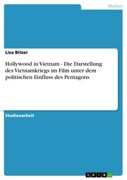 Hollywood in Vietnam - Die Darstellung des Vietnamkriegs im Film unter dem politischen Einfluss des Pentagons