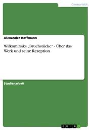 Wilkomirsiks 'Bruchstücke' - Über das Werk und seine Rezeption