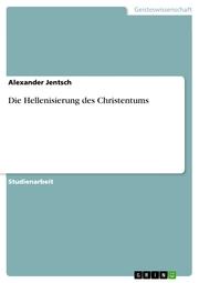 Die Hellenisierung des Christentums