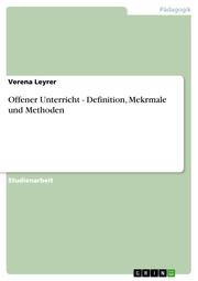 Offener Unterricht - Definition, Mekrmale und Methoden