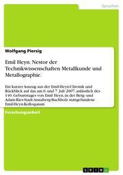Emil Heyn.Nestor der Technikwissenschaften Metallkunde und Metallographie.