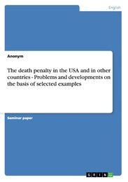The death penalty in the USA and in other countries - Problems and developments on the basis of selected examples